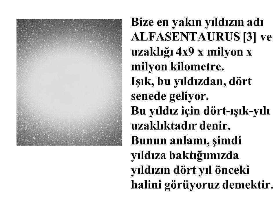 Bize en yakın yıldızın adı ALFASENTAURUS [3] ve uzaklığı 4x9 x milyon x milyon kilometre.